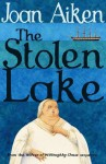 The Stolen Lake (The Wolves Of Willoughby Chase Sequence) - Joan Aiken