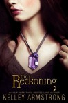 The Reckoning: The Darkest Powers Trilogy, Book III - Kelley Armstrong