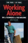 Working Alone: Tips & Techniques for Solo Building - John Carroll