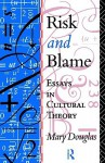 Risk and Blame: Essays in Cultural Theory - Mary Douglas