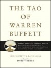 The Tao of Warren Buffet: Warren Buffett's Words of Wisdom: Quotations and Interpretations to Help Guide You t Billionaire Wealth Enlightened Business Management - Marry Buffett, David Clark, Anna Fields