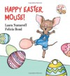 Happy Easter, Mouse! - Laura Joffe Numeroff, Felicia Bond