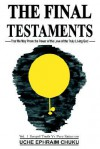 The Final Testaments: That We May Prove the Power of the Love of the Truly Living God - Uche Ephraim Chuku