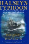 Halsey's Typhoon: The True Story of a Fighting Admiral, an Epic Storm, and an Untold Rescue - Bob Drury, Tom Clavin