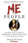 Me the People: One Man's Selfless Quest to Rewrite the Constitution of the United States of America - Kevin Bleyer