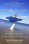 Fifty Is the New Fifty: Ten Life Lessons for Women in Second Adulthood - Suzanne Levine