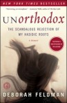 Unorthodox: The Scandalous Rejection of My Hasidic Roots - Deborah Feldman