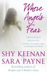 Where Angels Fear: A Terrifying True Story of Little Children Trapped in a World of Abuse and Suffering - Shy Keenan