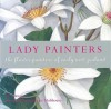 Lady Painters: The Flower Painters of Early New Zealand - Bee Dawson, Penelope Hobhouse