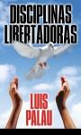 Disciplinas Libertadoras: Liberating Disciplines - Luis Palau