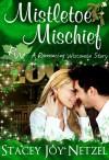 Mistletoe Mischief (Romancing Wisconsin Series, #1) - Stacey Joy Netzel