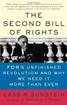 The Second Bill of Rights: FDR's Unfinished Revolution--And Why We Need It More Than Ever - Cass R. Sunstein