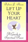 Lift Up Your Heart: A Guide to Spiritual Peace (A Triumph Classic) - Fulton J. Sheen