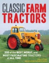 Classic Farm Tractors: 200 of the Best, Worst, and Most Fascinating Tractors of All Time - Robert N. Pripps, Ralph W. Sanders
