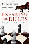 Breaking the Rules: Trading Performance for Intimacy with God - Fil Anderson, Brennan Manning