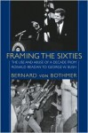 Framing the Sixties: The Use and Abuse of a Decade from Ronald Reagan to George W. Bush - Bernard von Bothmer