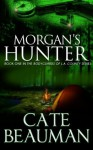 Morgan's Hunter (Book One In The Bodyguards Of L.A. County Series) - Cate Beauman