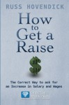 How to Get a Raise: The Correct Way to Ask for an Increase in Salary and Wages (Directional Motivation Book Series) (Directional Motivation Series) - Russ Hovendick