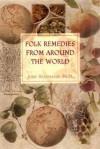 Folk Remedies from Around the World - John Heinerman