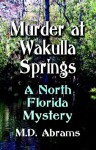 Murder at Wakulla Springs: A North Florida Mystery - M.D. Abrams