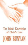 The Saints' Knowledge Of Christ's Love (The Unsearchable Riches Of Christ) - John Bunyan