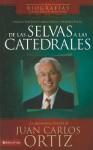 de Las Selvas a Las Catedrales: La Apasionante Historia de Juan Carlos Ortiz - Juan Carlos Ortiz