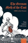 The German Myth of the East: 1800 to the Present - Vejas Gabriel Liulevicius