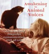 Awakening to Animal Voices: A Teen Guide to Telepathic Communication with All Life - Dawn Baumann Brunke