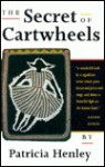 The Secret Life of Cartwheels: Short Stories - Patricia Henley