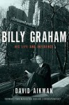 Billy Graham: His Life and Influence - David Aikman
