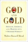 God and Gold: Britain, America, and the Making of the Modern World - Walter Russell Mead