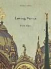 Loving Venice - Petr Král, Christopher Moncrieff, Christopher Moncrieff