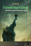 Il cinema dopo il cinema. Dieci idee sul cinema americano 2001-2010 - Roy Menarini