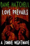 Love Prevails: A Zombie Nightmare - Dane Hatchell
