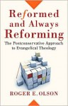 Reformed and Always Reforming: The Postconservative Approach to Evangelical Theology - Roger E. Olson