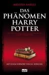 Das Phänomen Harry Potter : alles über einen jungen Zauberer, seine Fans und eine magische Erfolgsgeschichte - Melissa Anelli, Gaby Wurster