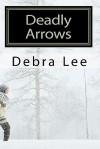 Deadly Arrows - Debra Lee