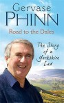 Road to the Dales: The Story of a Yorkshire Lad - Gervase Phinn