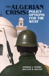 The Algerian Crisis: Policy Options for the West - Andrew Pierre, William B. Quandt
