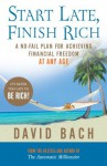 Start Late, Finish Rich: A No-fail Plan for Achieving Financial Freedom at Any Age - David Bach