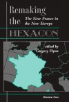 Remaking The Hexagon: The New France In The New Europe - Gregory Flynn, Yves Meny