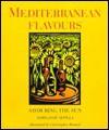 Mediterranean Flavours: Savouring the Sun - Maria Jose Sevilla, Christopher Wormell, Christopher Wormen