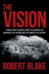 The Vision: A World War II Soldier's Quest to Discover the Meaning of His Dreams and the Power of His Destiny - Robert Blake