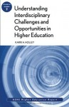 Understanding Interdisciplinary Challenges and Opportunities in Higher Education: Ashe Higher Education Report, Volume 35, Number 2 - AEHE, Karri A. Holley