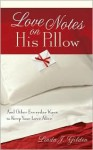 Love Notes on His Pillow: And Other Everyday Ways to Keep Your Love Alive - Linda J. Gilden