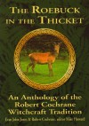 The Roebuck in the Thicket: An Anthology of the Robert Cochrane Witchcraft Tradition - Evan John Jones, Robert Cochrane, Michael Howard