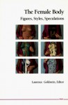 The Female Body: Figures, Styles, Speculations - Laurence Goldstein