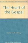 The Heart of the Gospel - D. Martyn Lloyd-Jones
