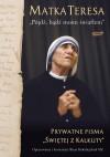 "Matka Teresa: ""Pójdź, bądź moim światłem"". Prywatne pisma ""Świętej z Kalkuty"" - Mother Teresa, Brian Kolodiejchuk, Michał Romanek"