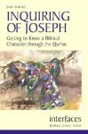 Inquiring of Joseph: Getting to Know a Biblical Character Through the Qur'an - John Kaltner, Barbara Green